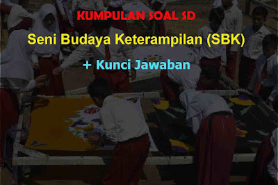 SBK atau merupakan kependekan dari mata pelajaran Seni Budaya dan Keterampilan merupakan s Kumpulan Soal SBK SD & Jawaban (Seni Rupa, Tari, Musik, …)