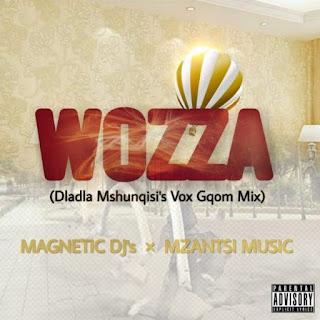 Magnetic DJs x Mzantsi Music – Wozza (Dladla Mshunqisi's Vox)