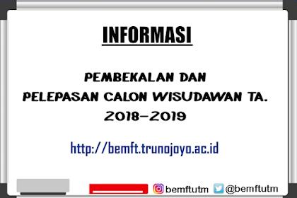 PENGUMUMAN PEMBEKALAN DAN PELEPASAN CALON WISUDAWAN TA. 2018-2019