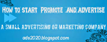 How to start, advertise, market, promote a small advertising-marketing company business