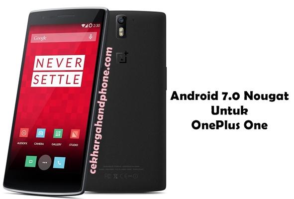 Download Dan Instal Android 7.0 Nougat Untuk OnePlus One