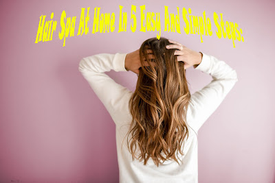Hair Spa At Home In 5 Easy And Simple Steps: