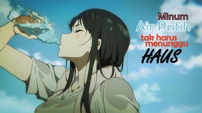 Minum.Air.Tak.Ketika.Haus.jpg (680×383)