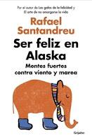 Número 4: Ser feliz en Alaska. Rafael Santandreu.