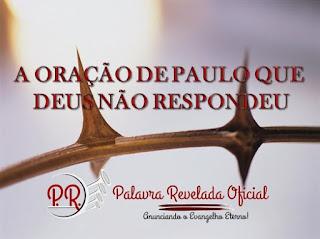 A ORAÇÃO DE PAULO QUE DEUS NÃO RESPONDEU