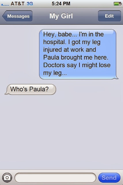 Funny SMS Text Hospital Injury Work Paula Relationship Picture - Hey Babe I'm in the hospital. I got my leg injured at work and Paula brought me here.  Doctors say I might lose my leg