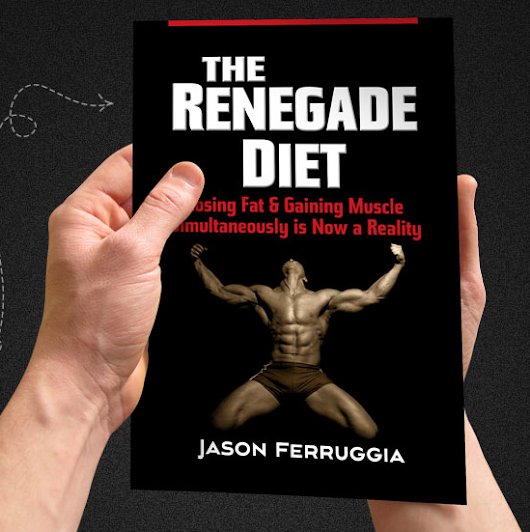 The Renegade Diet - Forget About Strict, Complicated Diets Eat Carbs, Pig Out and Get Ripped