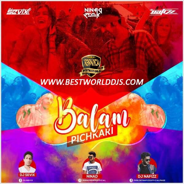 Balam Pichkari Remix DJ SEVIX NINAd DJ NAFIZZ