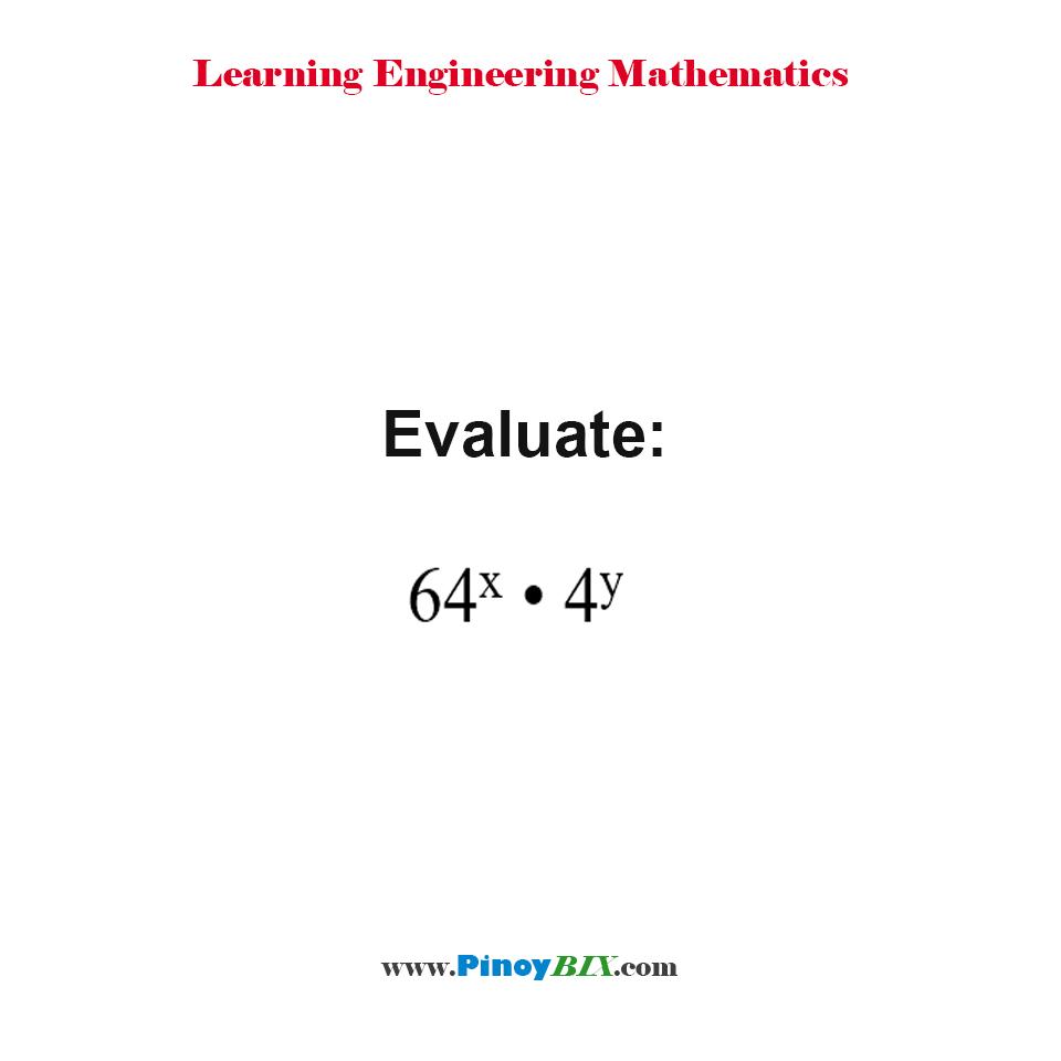 Evaluate: 64^x • 4y