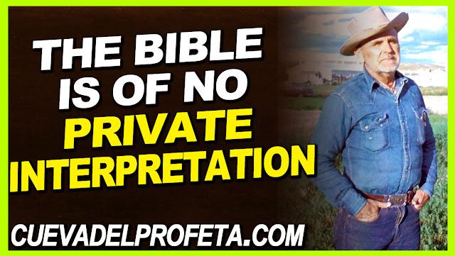 The Bible is of no private interpretation - William Marrion Branham Quotes