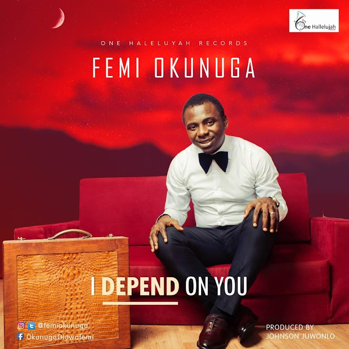 NEW MUSIC: FEMI OKUNUGA - I DEPEND ON YOU ~@FemiOkunuga