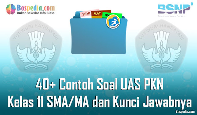 40+ Contoh Soal UAS PKN Kelas 11 SMA/MA dan Kunci Jawabnya Terbaru