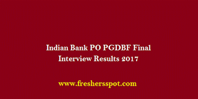 Indian Bank PO PGDBF Final Interview Results 2017