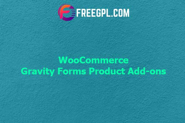 WooCommerce Gravity Forms Product Add-ons Nulled Download Free