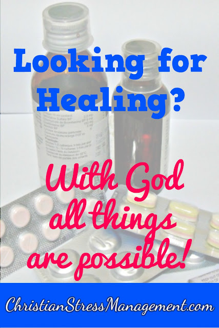 Looking for healing? With God all things are possible!