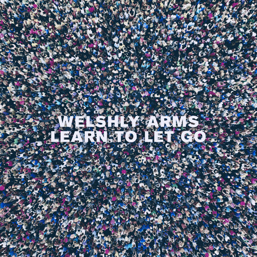 Welshy Arms Drop New Single 'Learn To Let Go'