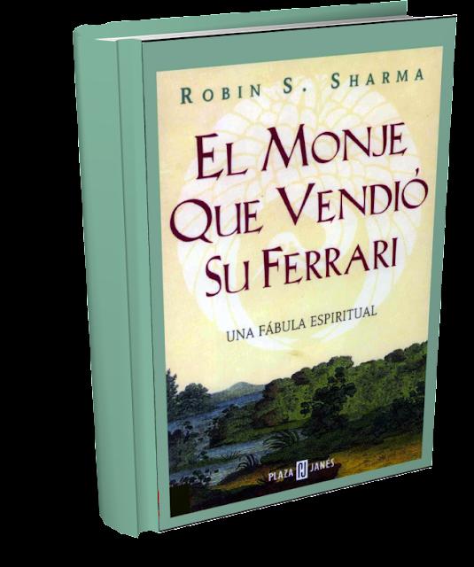 EL MONJE QUE VENDIÓ SU FERRARI, Una Fábula Espiritual; por ...