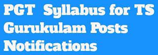 PGT Syllabus For TS Gurukulam Paper 1@2 Posts Notifications