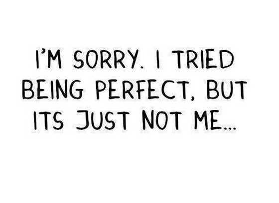 I Am Sorry I Tried Being Perfect But Its Just Not Me Saying Quotes