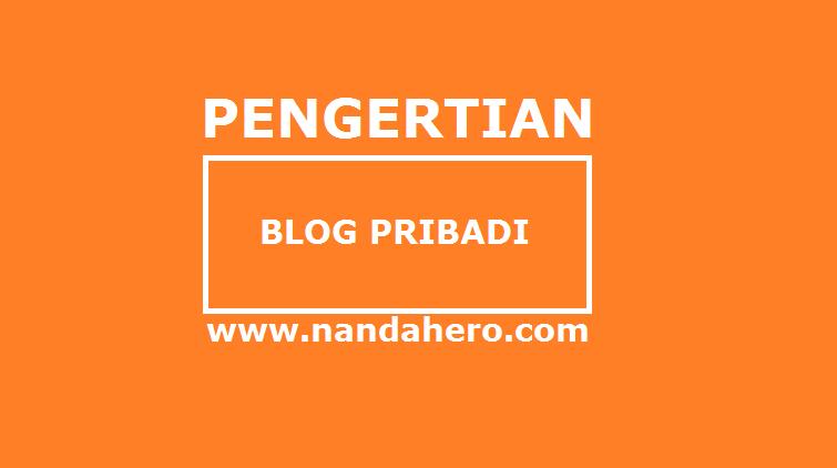 pengerian blog pribadi, ciri-ciri blog pribadi, blog pribadi adalah, apa itu blog pribadi