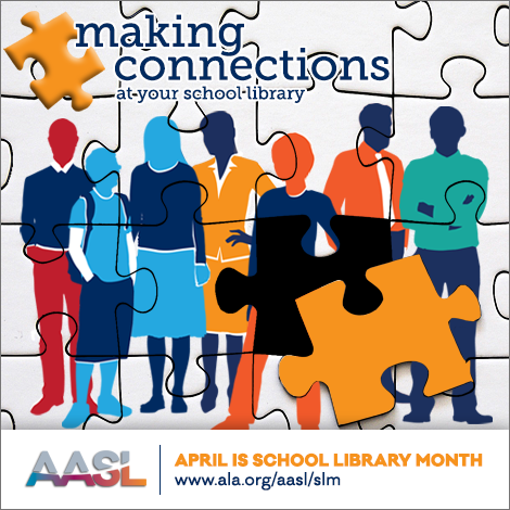 making connections at your school library | April is School Library Month | www.ala.org/aasl/slm