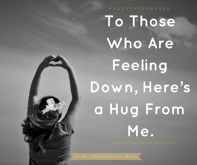 to those who are feeling down, here's a hug from me
