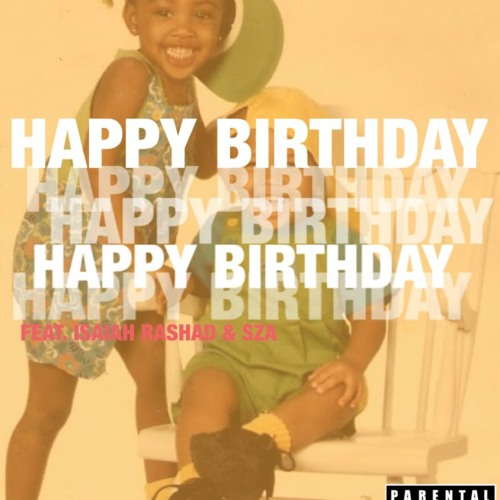 "Childish Major - ""Happy Birthday"" f. Isaiah Rashad & SZA"