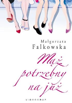 Mąż potrzebny na już - Małgorzata Falkowska (nasz patronat medialny - przedpremierowo)