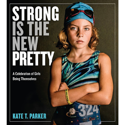 STRONG IS THE NEW PRETTY: INTERVIEW WITH AUTHOR AND PHOTOGRAPHER KATE T. PARKER