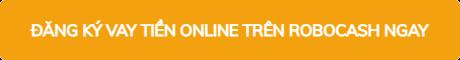 dang-ky-vay-tien-online-tren-robocash-ngay