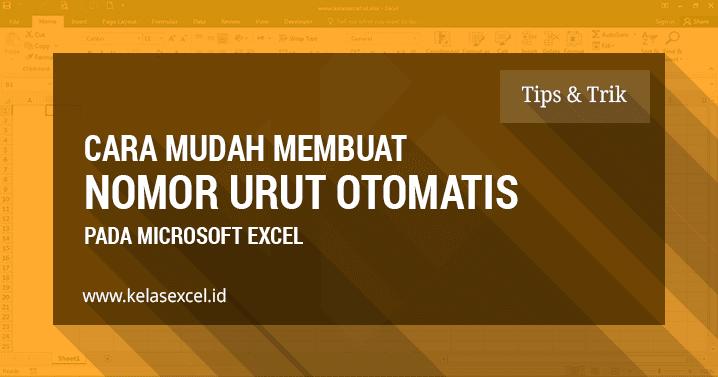 4 Cara Mudah Membuat Nomor Urut Otomatis Dengan Microsoft Excel
