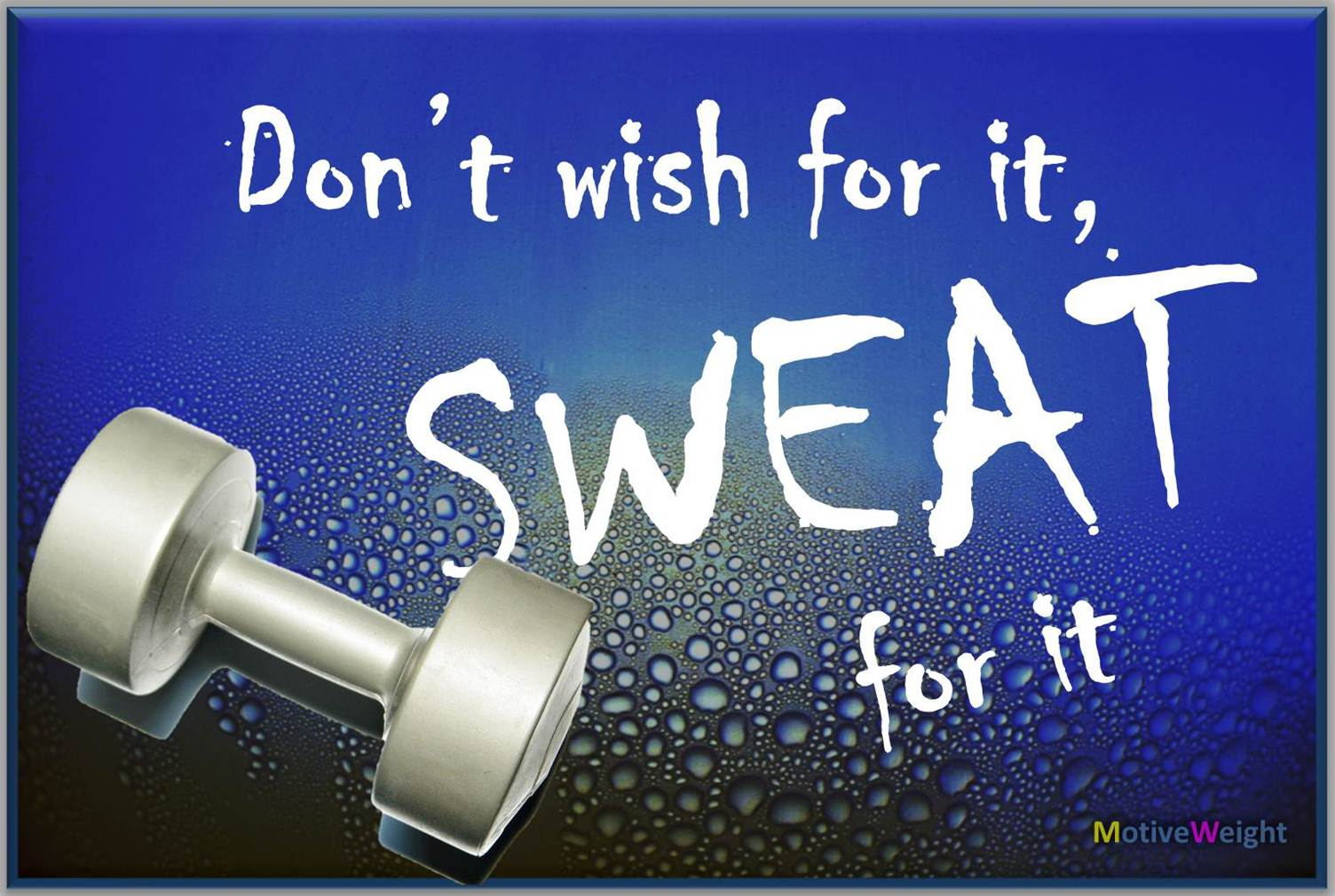 MotiveWeight: Don't Wish For It. Sweat For It