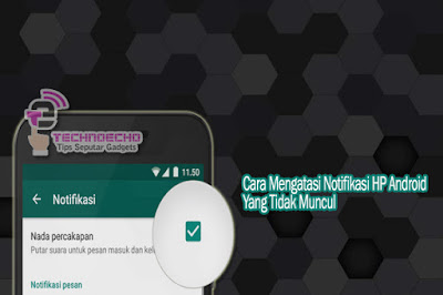 cara mengatasi notifikasi yang tidak muncul di hp android Notifikasi Di HP Android Tidak Muncul ? Lakukan 9 Cara Sukses Di Bawah Ini !