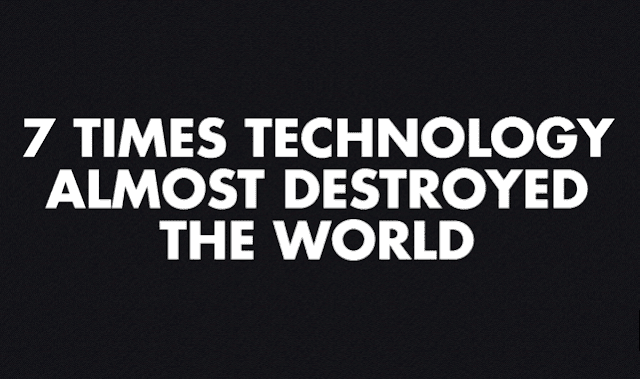 7 Times Technology Almost Destroyed The World