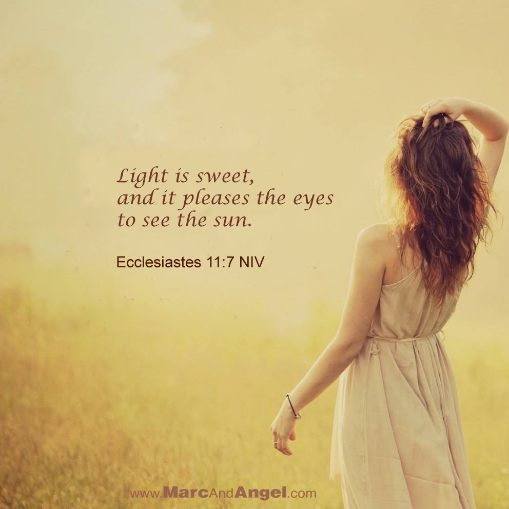 Light is sweet, and it pleases the eyes to see the sun.