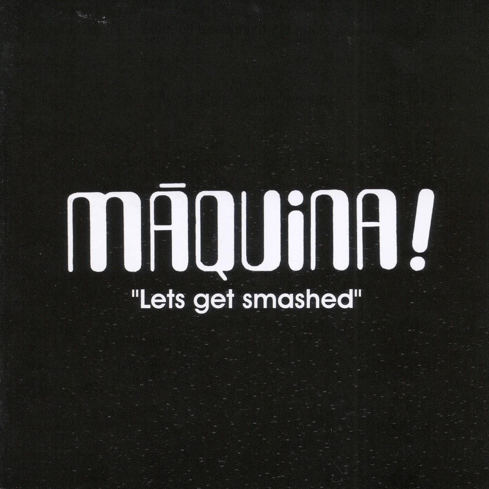 Máquina! - Lets Get Smashed (2010 spanish, fantastic progressive
