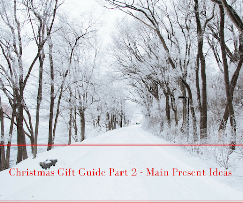 Christmas Gift Guide Part 2 - Main Present Ideas
