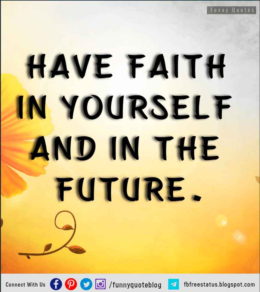 �Have faith in yourself and in the future.� � Ted Kennedy
