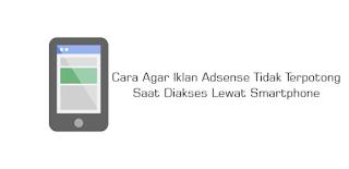 Cara Agar Iklan Adsense Tidak Terpotong Saat Diakses Lewat Smartphone