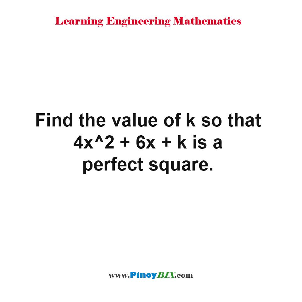 Find the value of k so that 4x^2 + 6x + k is a perfect square.