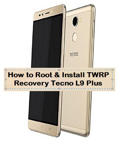 How To Root Amp Install Twrp Recovery Tecno L9 Plus Kbloghub