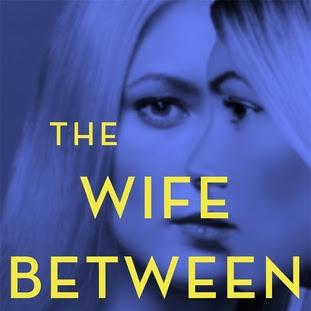 THE WIFE BETWEEN US - by Greer Hendricks and Sarah Pekkanen