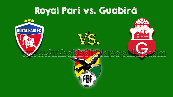 Ver Royal Pari vs. Guabirá - En Vivo - Online - Torneo Clausura 2018