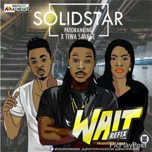 Solidstar ft. Patoranking, Tiwa Savage - Wait (refix)