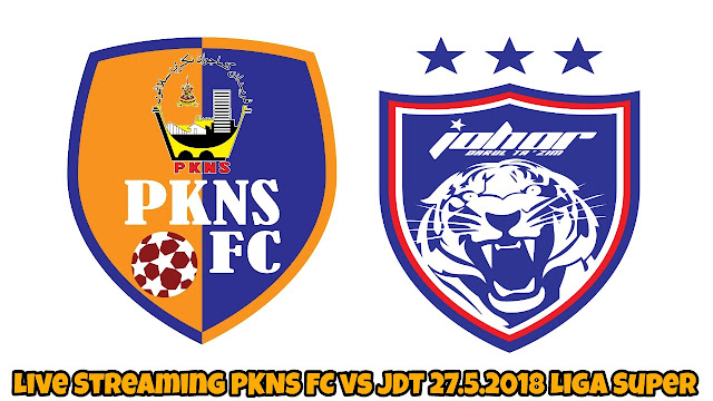 Live Streaming PKNS FC vs JDT 27.5.2018 Liga Super