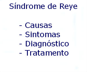 Síndrome de Reye causas sintomas diagnóstico tratamento prevenção riscos complicações