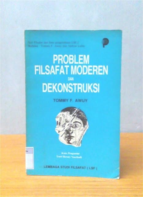 PROBLEM FILSAFAT MODERN DAN DEKONSTRUKSI, Tommy F. Awuy