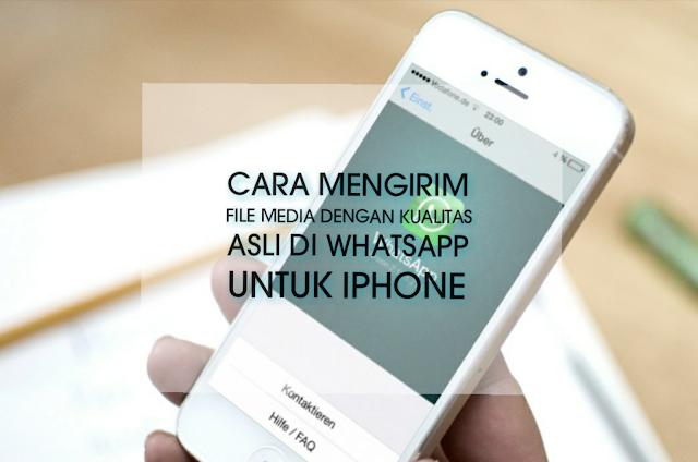 Cara mengirim file media dengan kualitas asli di WhatsApp untuk iPhone