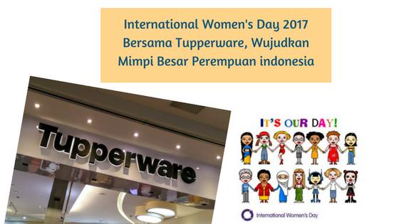 International Women Day 2017 Bersama Tupperware, Wujudkan Mimpi Besar Perempuan indonesia