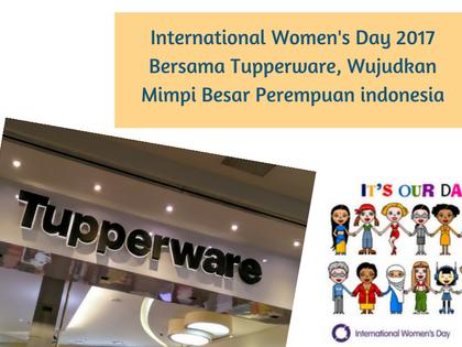 International Women's Day 2017 Bersama Tupperware, Wujudkan Mimpi Besar Perempuan Indonesia